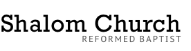 Shalom Church (Reformed Baptist)